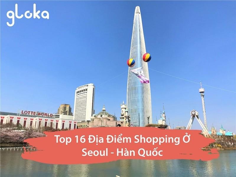 Top 16 địa điểm shopping ở Seoul Hàn Quốc