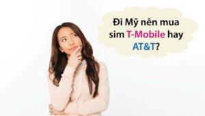 Đi Mỹ nên mua sim T-Mobile hay AT&T