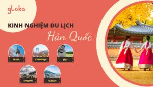 Kinh nghiệm du lịch Hàn Quốc - Top 5 địa điểm không thể bỏ lỡ