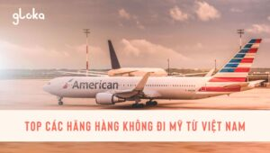 Top các hãng máy bay đi Mỹ