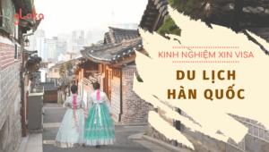 Kinh nghiệm xin Visa du lịch Hàn Quốc